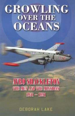 Growling Over The Oceans: The Royal Air Force Avro Shackleton, the Men, the Missions 1951-1991 (Hardback)