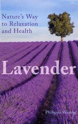 Lavender: Nature's Way to Relaxation and Health (Paperback)