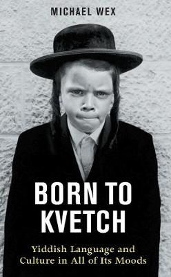 Born to Kvetch: Yiddish Language and Culture in All of Its Moods (Paperback)