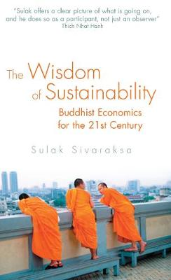 Wisdom of Sustainability: Buddhist Ecenomics for the 21st Century (Paperback)