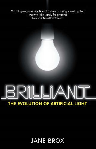 Brilliant: The Evolution of Artificial Light (Hardback)
