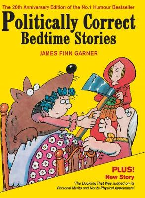 Politically Correct Bedtime Stories: Expanded edition with a new story: The duckling that was judged on its personal merits (Hardback)
