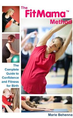 The FitMama Method: A complete guide to fitness for birth (Paperback)