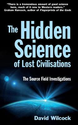 The Hidden Science of Lost Civilisations: The Source Field Investigations (Paperback)