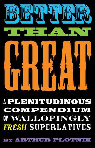 Better Than Great: A Plentitudinous Compendium of Wallopingly Fresh Superlatives (Paperback)