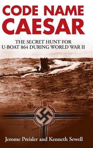 Code Name Caesar: The Secret Hunt for U-Boat 864 during World War II (Hardback)