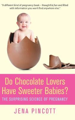 Do Chocolate Lovers Have Sweeter Babies?: The Surprising Science of Pregnancy (Paperback)
