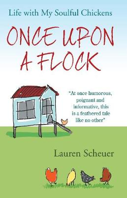 Once Upon a Flock: Life With My Soulful Chickens (Hardback)