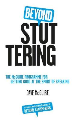 Beyond Stuttering: The McGuire Programme for Getting Good at the Sport of Speaking (Paperback)