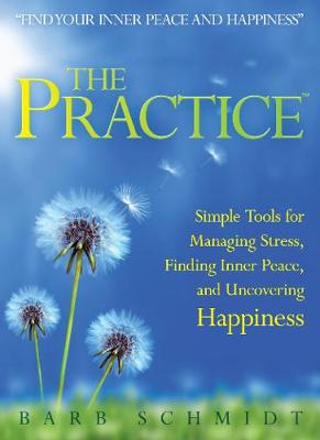 The Practice: Simple Tools for Managing Stress, Finding Inner Peace, and Uncovering Happiness (Paperback)