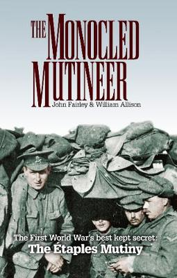 The Monocled Mutineer: The First World War's Best Kept Secret: The Etaples Mutiny (Paperback)