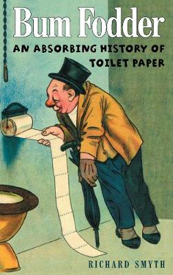 Bum Fodder: An Absorbing History of Toilet Paper (Paperback)