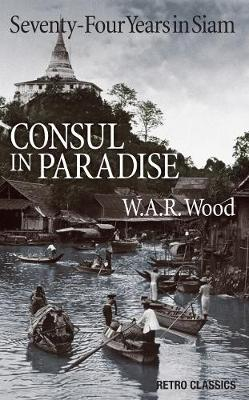 Consul in Paradise: Seventy-Four Years in Siam (Paperback)