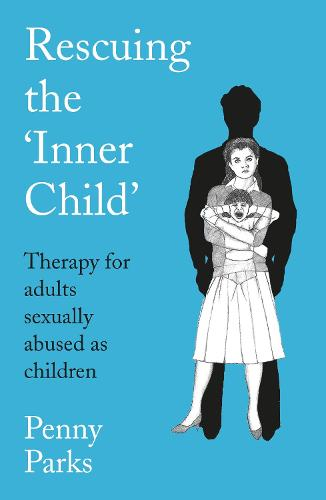 Rescuing the 'Inner Child': Therapy for Adults Sexually Abused as Children (Paperback)
