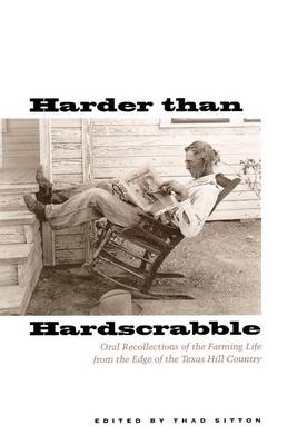 Harder than Hardscrabble: Oral Recollections of the Farming Life from the Edge of the Texas Hill Country - Clifton and Shirley Caldwell Texas Heritage Series (Paperback)