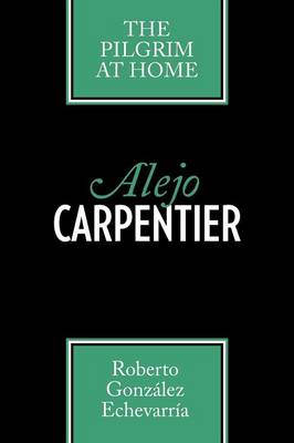Alejo Carpentier: The Pilgrim at Home - Texas Pan American Series (Paperback)