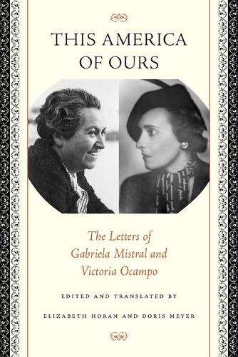 This America of Ours: The Letters of Gabriela Mistral and Victoria Ocampo (Paperback)