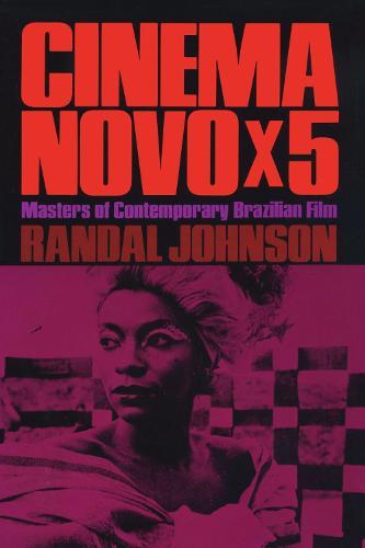 Cinema Novo x 5: Masters of Contemporary Brazilian Film - LLILAS Latin American Monograph Series (Paperback)