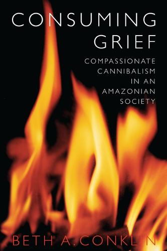 Consuming Grief: Compassionate Cannibalism in an Amazonian Society (Paperback)