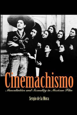Cinemachismo: Masculinities and Sexuality in Mexican Film (Paperback)