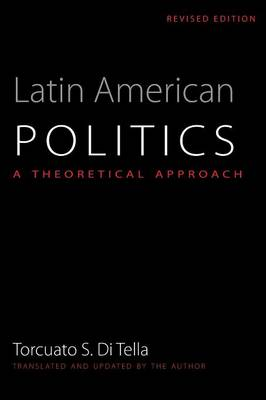 Latin American Politics: A Theoretical Approach - LLILAS Translations from Latin America Series (Paperback)