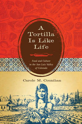 A Tortilla Is Like Life: Food and Culture in the San Luis Valley of Colorado (Hardback)