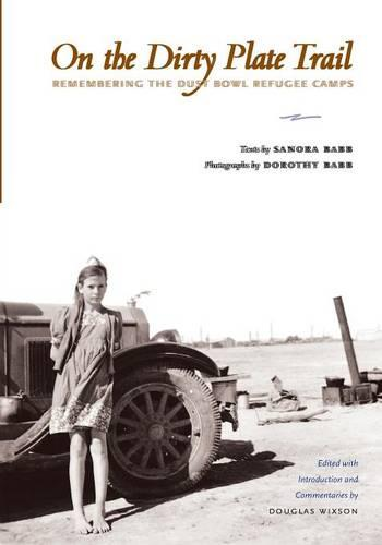 On the Dirty Plate Trail: Remembering the Dust Bowl Refugee Camps - Harry Ransom Humanities Research Center Imprint Series (Paperback)