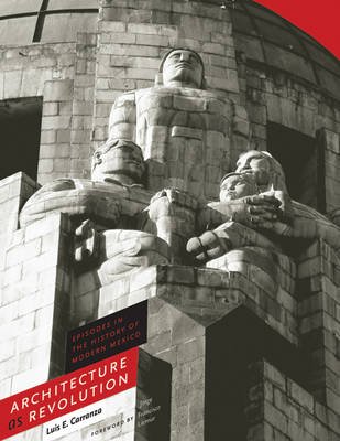 Architecture as Revolution: Episodes in the History of Modern Mexico - Roger Fullington Series in Architecture (Hardback)
