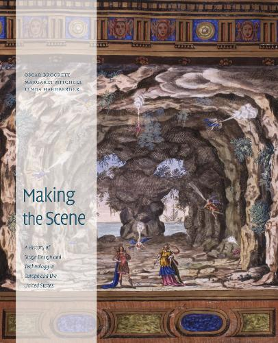 Making the Scene: A History of Stage Design and Technology in Europe and the United States (Hardback)