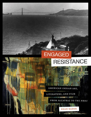 Engaged Resistance: American Indian Art, Literature, and Film from Alcatraz to the Nmai - The William and Bettye Nowlin Series in Art, History, and Culture of the Western Hemisphere (Hardback)