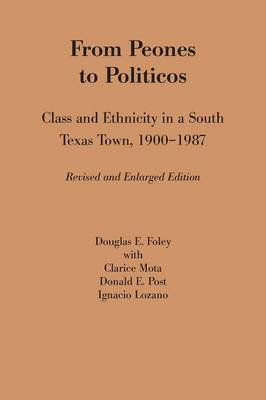 From Peones to Politicos: Class and Ethnicity in a South Texas Town, 1900-1987 (Paperback)