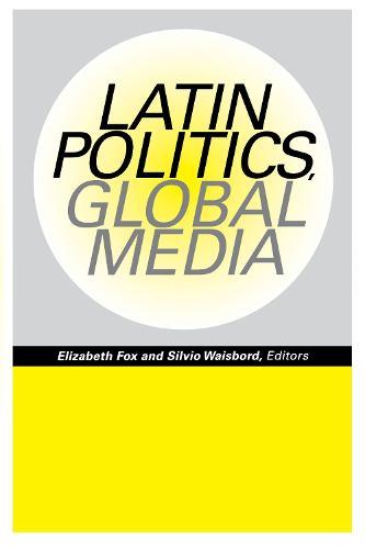 Latin Politics, Global Media (Paperback)