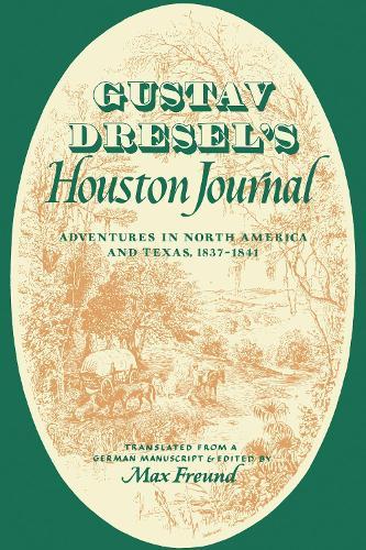 Gustav Dresel's Houston Journal: Adventures in North America and Texas, 1837-1841 (Paperback)