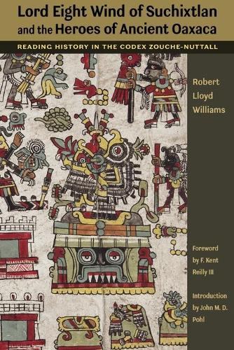 Lord Eight Wind of Suchixtlan and the Heroes of Ancient Oaxaca: Reading History in the Codex Zouche-Nuttall - The Linda Schele Series in Maya and Pre-Columbian Studies (Paperback)