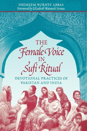 The Female Voice in Sufi Ritual: Devotional Practices of Pakistan and India (Paperback)