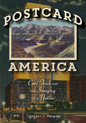 Postcard America: Curt Teich and the Imaging of a Nation, 1931-1950 (Hardback)