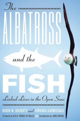 The Albatross and the Fish: Linked Lives in the Open Seas - Mildred Wyatt-Wold Series in Ornithology (Hardback)