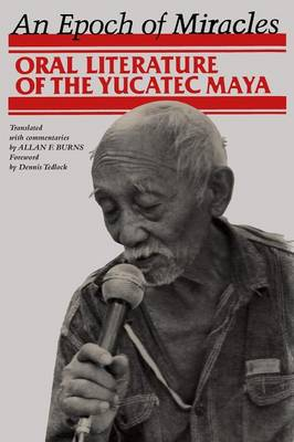 An Epoch of Miracles: Oral Literature of the Yucatec Maya - Texas Pan American Series (Paperback)