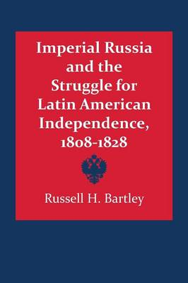 Imperial Russia and the Struggle for Latin American Independence, 1808-1828 - LLILAS Latin American Monograph Series (Paperback)