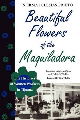 Beautiful Flowers of the Maquiladora: Life Histories of Women Workers in Tijuana - LLILAS Translations from Latin America Series (Paperback)