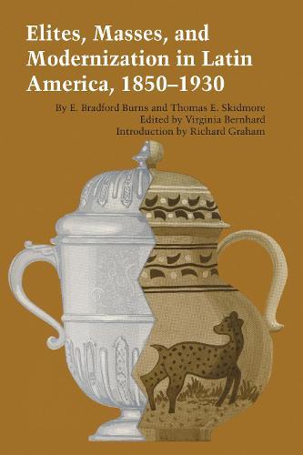 Elites, Masses, and Modernization in Latin America, 1850-1930 - Texas Pan American Series (Paperback)