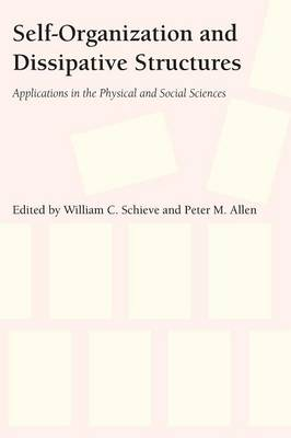 Self-Organization and Dissipative Structures: Applications in the Physical and Social Sciences (Paperback)