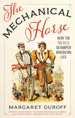 The Mechanical Horse: How the Bicycle Reshaped American Life - Discovering America (Hardback)