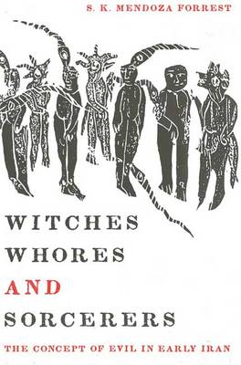 Witches, Whores, and Sorcerers: The Concept of Evil in Early Iran (Paperback)