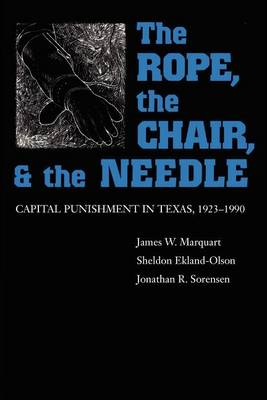 The Rope, The Chair, and the Needle: Capital Punishment in Texas, 1923-1990 (Paperback)