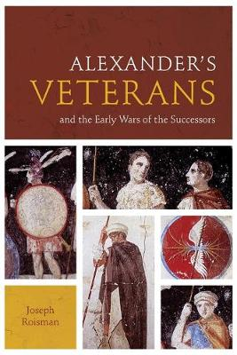 Alexander's Veterans and the Early Wars of the Successors - Fordyce W. Mitchel Memorial Lecture Series (Paperback)