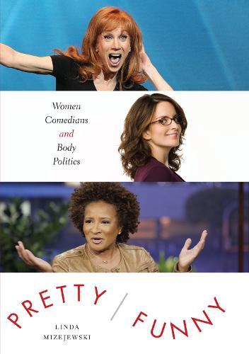 Pretty/Funny: Women Comedians and Body Politics (Hardback)