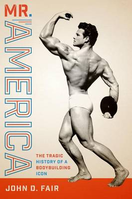 Mr. America: The Tragic History of a Bodybuilding Icon - Terry and Jan Todd Series on Physical Culture and Sports (Hardback)