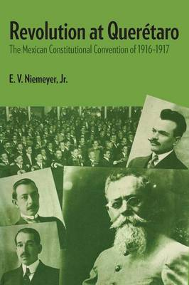 Revolution at Queretaro: The Mexican Constitutional Convention of 1916-1917 - LLILAS Latin American Monograph Series (Paperback)