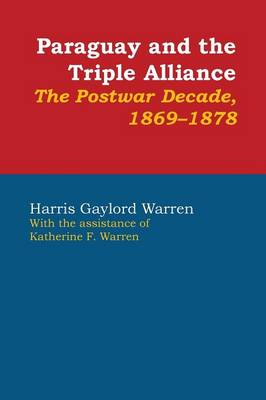 Paraguay and the Triple Alliance: The Postwar Decade, 1869-1878 - LLILAS Latin American Monograph Series (Paperback)